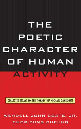 Cover image for the book The Poetic Character of Human Activity: Collected Essays on the Thought of Michael Oakeshott