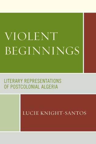 Cover image for the book Violent Beginnings: Literary Representations of Postcolonial Algeria