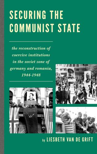 Cover image for the book Securing the Communist State: The Reconstruction of Coercive Institutions in the Soviet Zone of Germany and Romania, 1944–1948