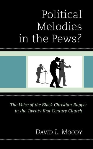 Cover image for the book Political Melodies in the Pews?: The Voice of the Black Christian Rapper in the Twenty-first-Century Church