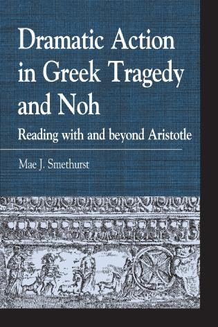 Cover image for the book Dramatic Action in Greek Tragedy and Noh: Reading with and beyond Aristotle