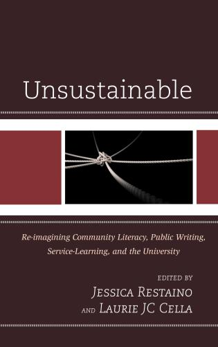 Cover image for the book Unsustainable: Re-imagining Community Literacy, Public Writing, Service-Learning, and the University