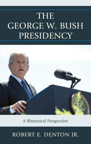 Cover image for the book The George W. Bush Presidency: A Rhetorical Perspective