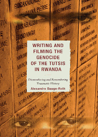 Cover image for the book Writing and Filming the Genocide of the Tutsis in Rwanda: Dismembering and Remembering Traumatic History
