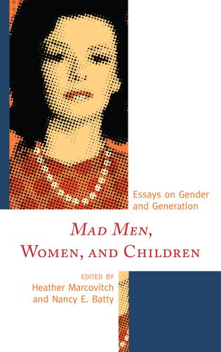 Cover image for the book Mad Men, Women, and Children: Essays on Gender and Generation