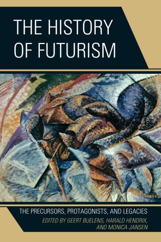 Cover image for the book The History of Futurism: The Precursors, Protagonists, and Legacies