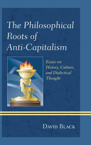the philosophical roots of anti capitalism essays on history  essays on history culture and dialectical thought