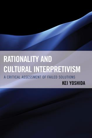 Cover image for the book Rationality and Cultural Interpretivism: A Critical Assessment of Failed Solutions