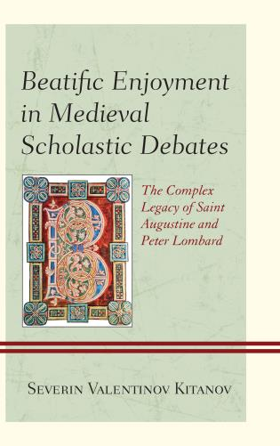 Cover image for the book Beatific Enjoyment in Medieval Scholastic Debates: The Complex Legacy of Saint Augustine and Peter Lombard
