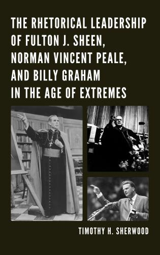 Cover image for the book The Rhetorical Leadership of Fulton J. Sheen, Norman Vincent Peale, and Billy Graham in the Age of Extremes