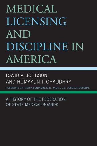 Cover image for the book Medical Licensing and Discipline in America: A History of the Federation of State Medical Boards