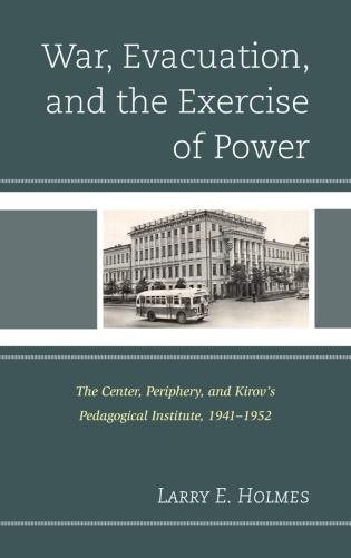 Cover image for the book War, Evacuation, and the Exercise of Power: The Center, Periphery, and Kirov's Pedagogical Institute 1941–1952