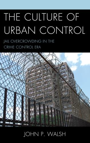 Cover image for the book The Culture of Urban Control: Jail Overcrowding in the Crime Control Era