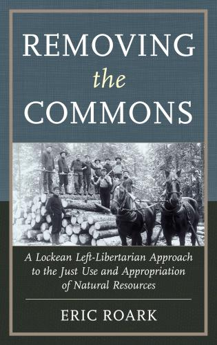 Cover image for the book Removing the Commons: A Lockean Left-Libertarian Approach to the Just Use and Appropriation of Natural Resources