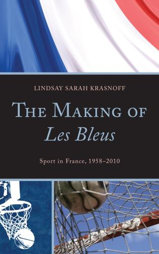 Cover image for the book The Making of Les Bleus: Sport in France, 1958-2010