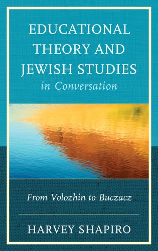 Cover image for the book Educational Theory and Jewish Studies in Conversation: From Volozhin to Buczacz