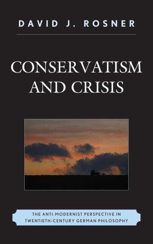Cover image for the book Conservatism and Crisis: The Anti-Modernist Perspective in Twentieth Century German Philosophy