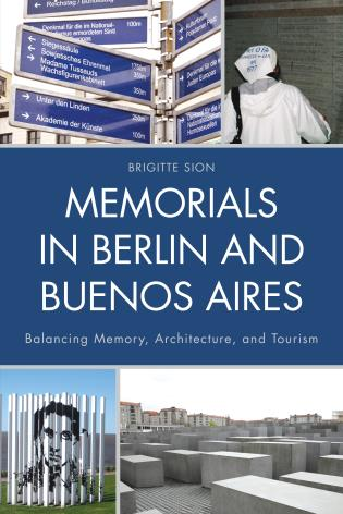 Cover image for the book Memorials in Berlin and Buenos Aires: Balancing Memory, Architecture, and Tourism