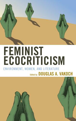 Cover image for the book Feminist Ecocriticism: Environment, Women, and Literature