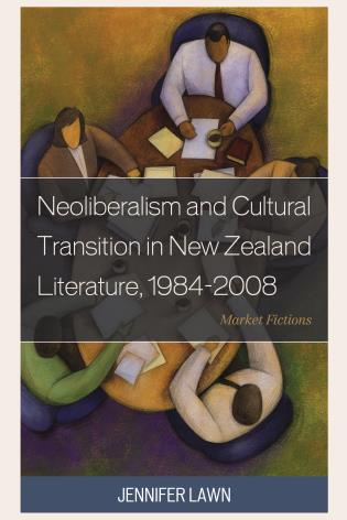 Cover image for the book Neoliberalism and Cultural Transition in New Zealand Literature, 1984-2008: Market Fictions