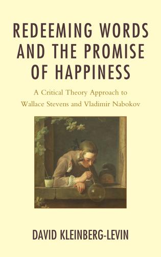 Cover image for the book Redeeming Words and the Promise of Happiness: A Critical Theory Approach to Wallace Stevens and Vladimir Nabokov