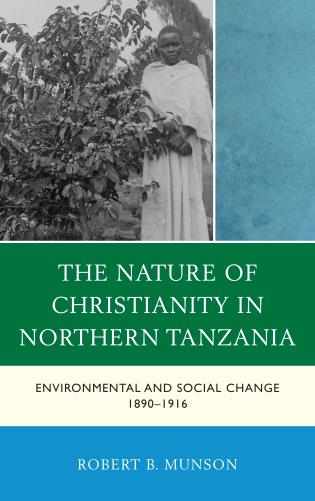 Cover image for the book The Nature of Christianity in Northern Tanzania: Environmental and Social Change 1890–1916