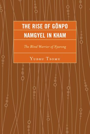 Cover image for the book The Rise of Gönpo Namgyel in Kham: The Blind Warrior of Nyarong