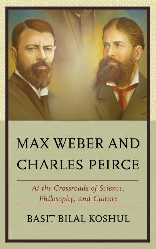 max weber and charles peirce at the crossroads of science