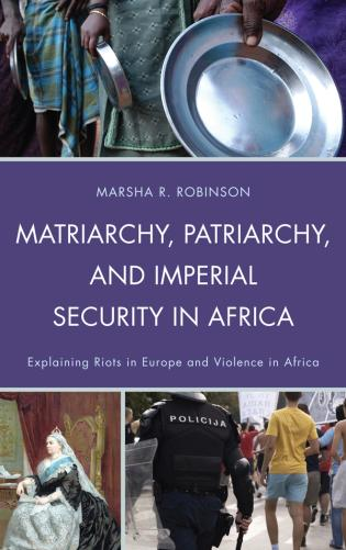Cover image for the book Matriarchy, Patriarchy, and Imperial Security in Africa: Explaining Riots in Europe and Violence in Africa