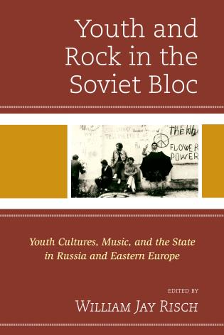 Cover image for the book Youth and Rock in the Soviet Bloc: Youth Cultures, Music, and the State in Russia and Eastern Europe