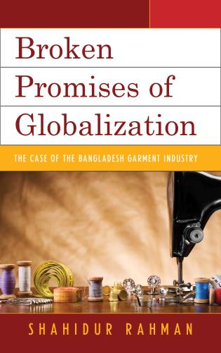 Cover image for the book Broken Promises of Globalization: The Case of the Bangladesh Garment Industry