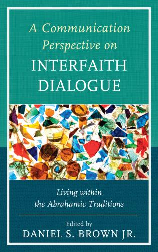 Cover image for the book A Communication Perspective on Interfaith Dialogue: Living Within the Abrahamic Traditions
