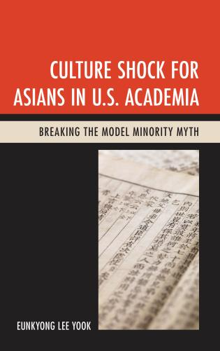 Cover image for the book Culture Shock for Asians in U.S. Academia: Breaking the Model Minority Myth