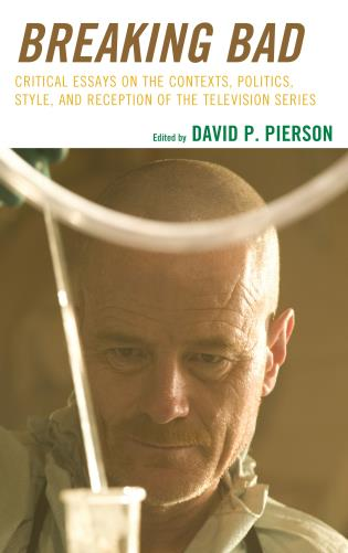 Cover image for the book Breaking Bad: Critical Essays on the Contexts, Politics, Style, and Reception of the Television Series