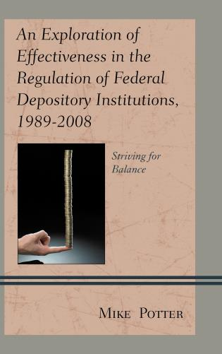 Cover image for the book An Exploration of Effectiveness in the Regulation of Federal Depository Institutions, 1989–2008: Striving for Balance