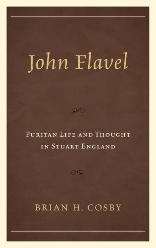 Cover image for the book John Flavel: Puritan Life and Thought in Stuart England