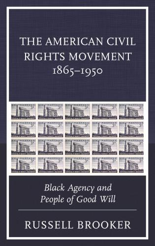 Cover image for the book The American Civil Rights Movement 1865–1950: Black Agency and People of Good Will