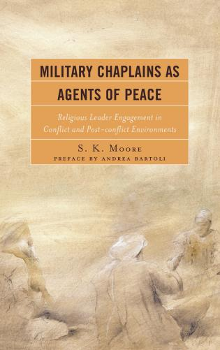 Cover image for the book Military Chaplains as Agents of Peace: Religious Leader Engagement in Conflict and Post-Conflict Environments