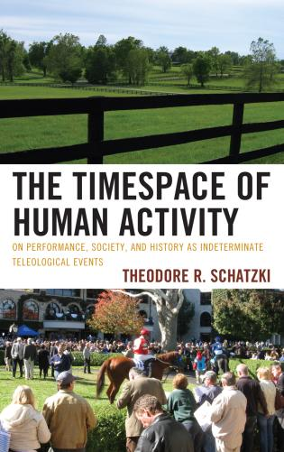 Cover image for the book The Timespace of Human Activity: On Performance, Society, and History as Indeterminate Teleological Events