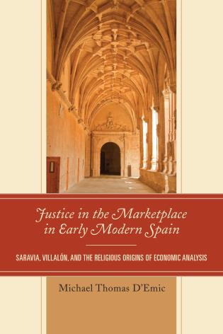 Cover image for the book Justice in the Marketplace in Early Modern Spain: Saravia, Villalon and the Religious Origins of Economic Analysis