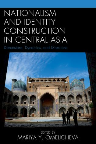 Cover image for the book Nationalism and Identity Construction in Central Asia: Dimensions, Dynamics, and Directions