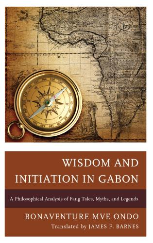 Cover image for the book Wisdom and Initiation in Gabon: A Philosophical Analysis of Fang Tales, Myths, and Legends