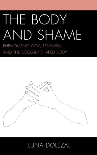 Cover image for the book The Body and Shame: Phenomenology, Feminism, and the Socially Shaped Body