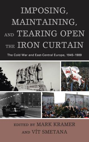 Cover image for the book Imposing, Maintaining, and Tearing Open the Iron Curtain: The Cold War and East-Central Europe, 1945–1989
