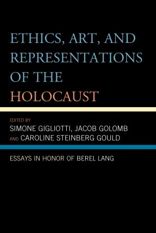 Cover image for the book Ethics, Art, and Representations of the Holocaust: Essays in Honor of Berel Lang