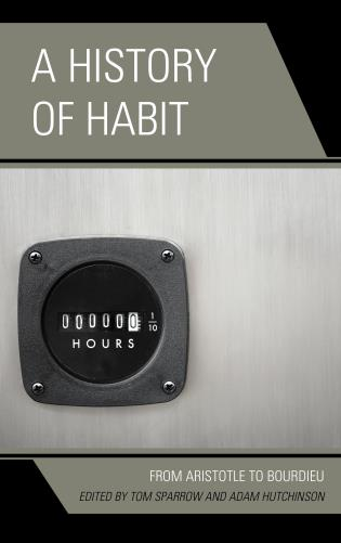 Cover image for the book A History of Habit: From Aristotle to Bourdieu
