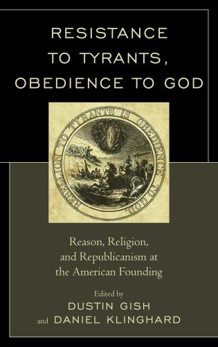 Cover image for the book Resistance to Tyrants, Obedience to God: Reason, Religion, and Republicanism at the American Founding