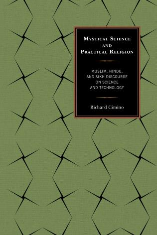 Cover image for the book Mystical Science and Practical Religion: Muslim, Hindu, and Sikh Discourse on Science and Technology