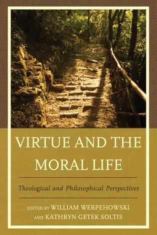 Cover image for the book Virtue and the Moral Life: Theological and Philosophical Perspectives