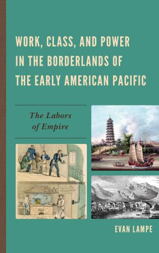 Cover image for the book Work, Class, and Power in the Borderlands of the Early American Pacific: The Labors of Empire